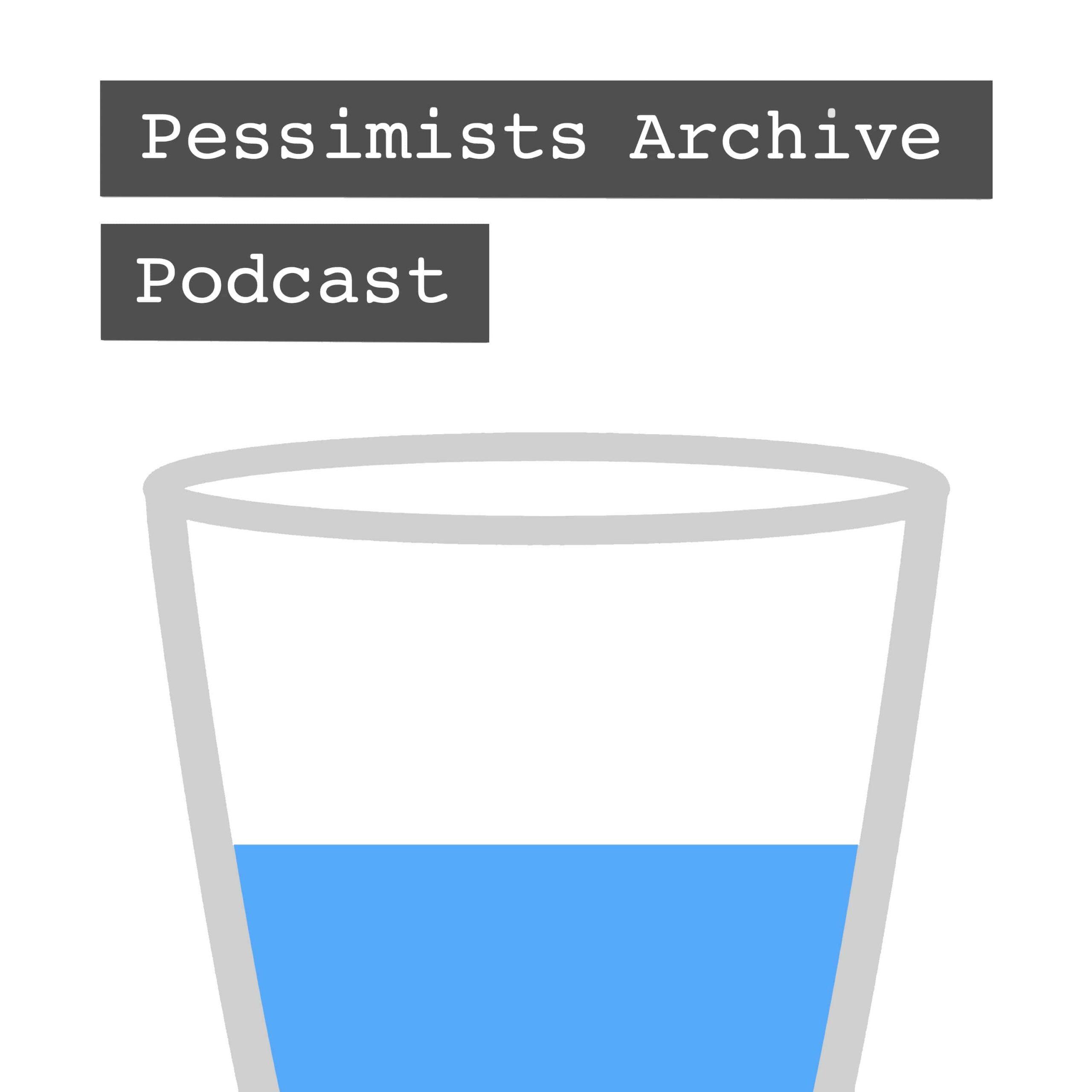 Podcast – Pessimists Archive