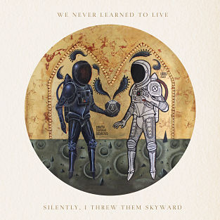 We Never Learned To Live - Silently, I Threw Them Skyward Album Review