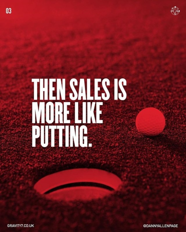 Then sales is more like putting.