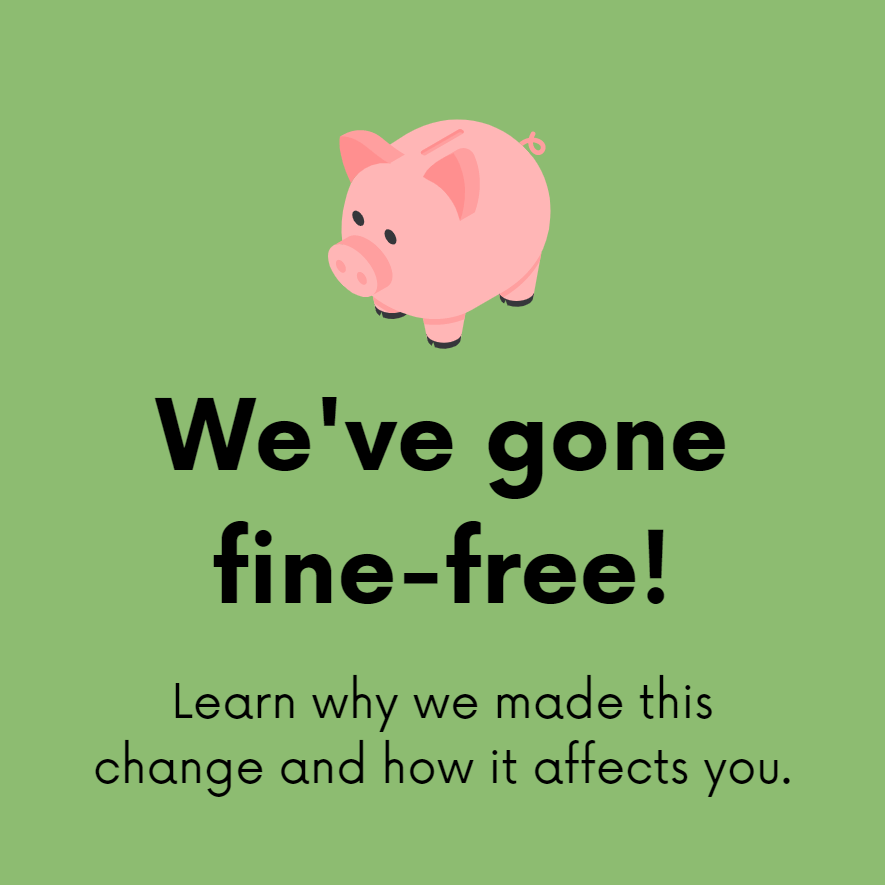 We've gone fine-free! Learn why we made this change and how it affects you.