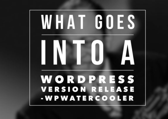 What Goes Into A WordPress Release
