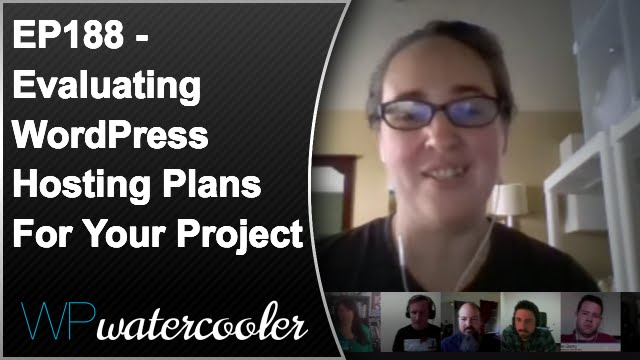 Episode 188 – Evaluating WordPress Hosting plans for your project
