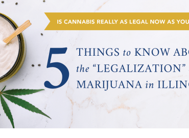 "Is Cannabis Really as Legal Now as You Think? Five Things to Know About the ""Legalization"" of Marijuana in Illinois"