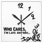 Who cares, I'm late anyway… – black and white Square Wallclock