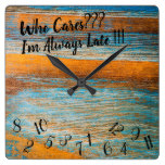 Who Cares I'm Always Late Wooden Square Clock