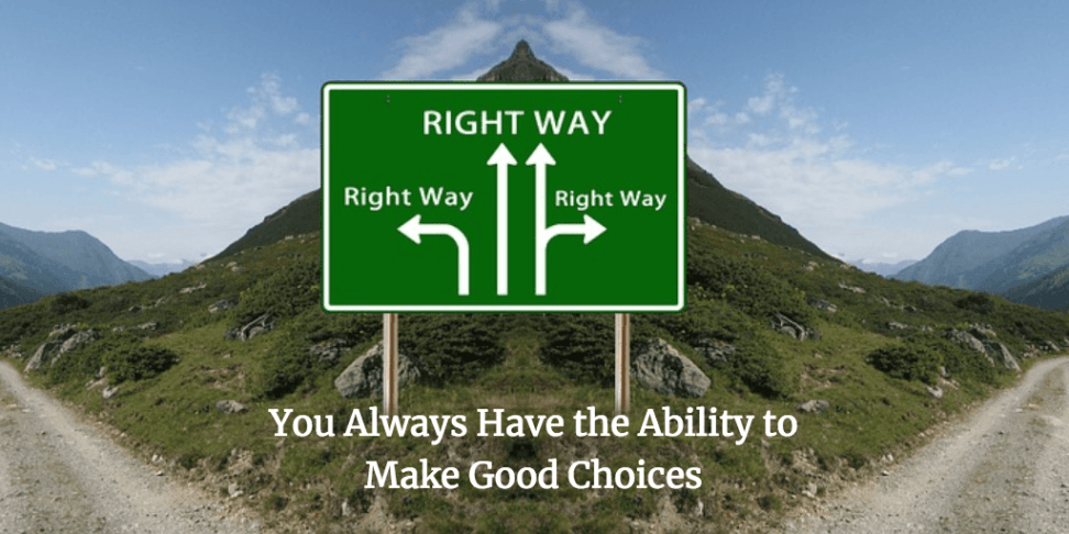 You Always Have the Ability to Make Good Choices