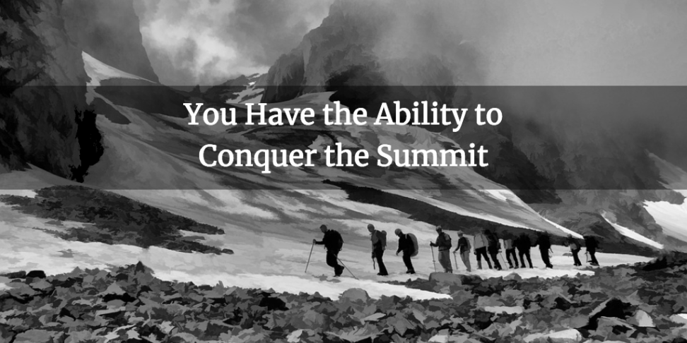 You Have the Ability to Conquer the Summit