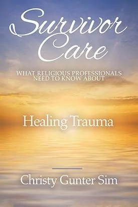 Survivor Care, Healing Trauma by Christy Gunter Sim