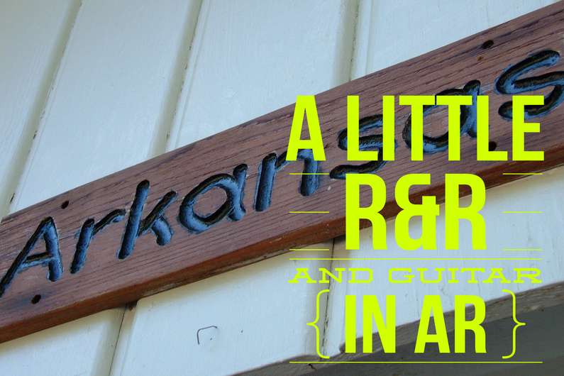 Off the Beaten Path: A Little R&R and Guitar in AR