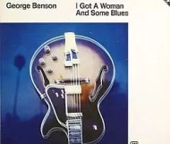 George Benson – I Got a Woman and Some Blues