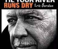 Eric Burdon - 'Til Your River Runs Dry!