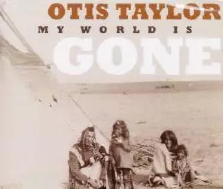 Otis Taylor's 'My World Is Gone'