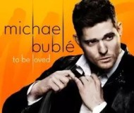 Michael Bublé – To Be Loved