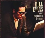 Bill Evans - You re Gonna Hear From Me