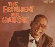 Dizzy Gillespie - The Ebullient Mr. Gillespie