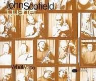 The John Scofield Quartet - What We Do