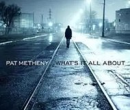 Pat Metheny - What s It All About