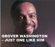Grover Washington  - Just One Like Him