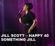 Jill Scott  - Happy 40 something Jill