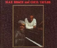 Cecil Taylor and Max Roach - Historic Concerts