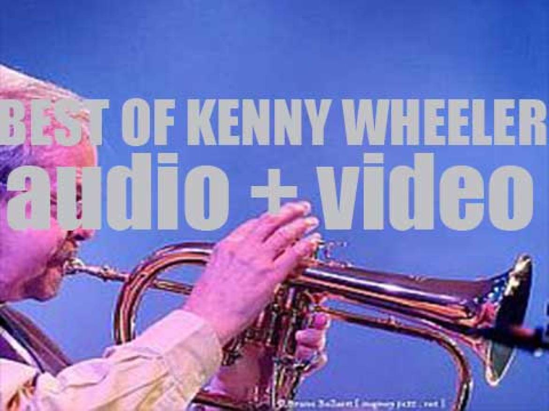 We remember Kenny Wheeler. 'Seventy Two Plus Twelve'