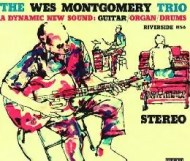 The Wes Montgomery Trio - Dynamic New Sound: Guitar/Organ/Drums