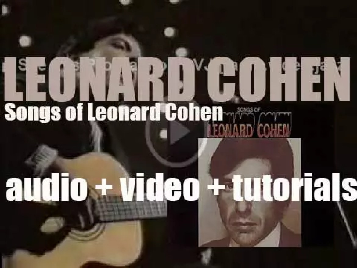 Columbia publish Leonard Cohen's debut album : 'Songs of Leonard Cohen' featuring 'Suzanne,' 'Hey, That's No Way to Say Goodbye' and 'So Long Marianne' (1967)