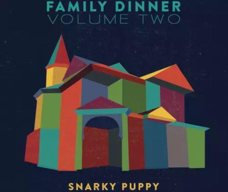 Snarky Puppy  – Family Dinner Vol. 2