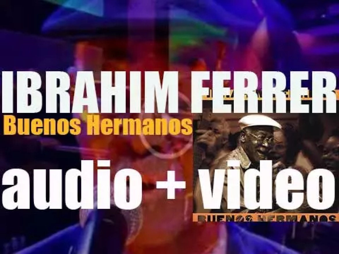 World Circuit publish Ibrahim Ferrer's album : 'Buenos Hermanos' produced by Ry Cooder (2003)