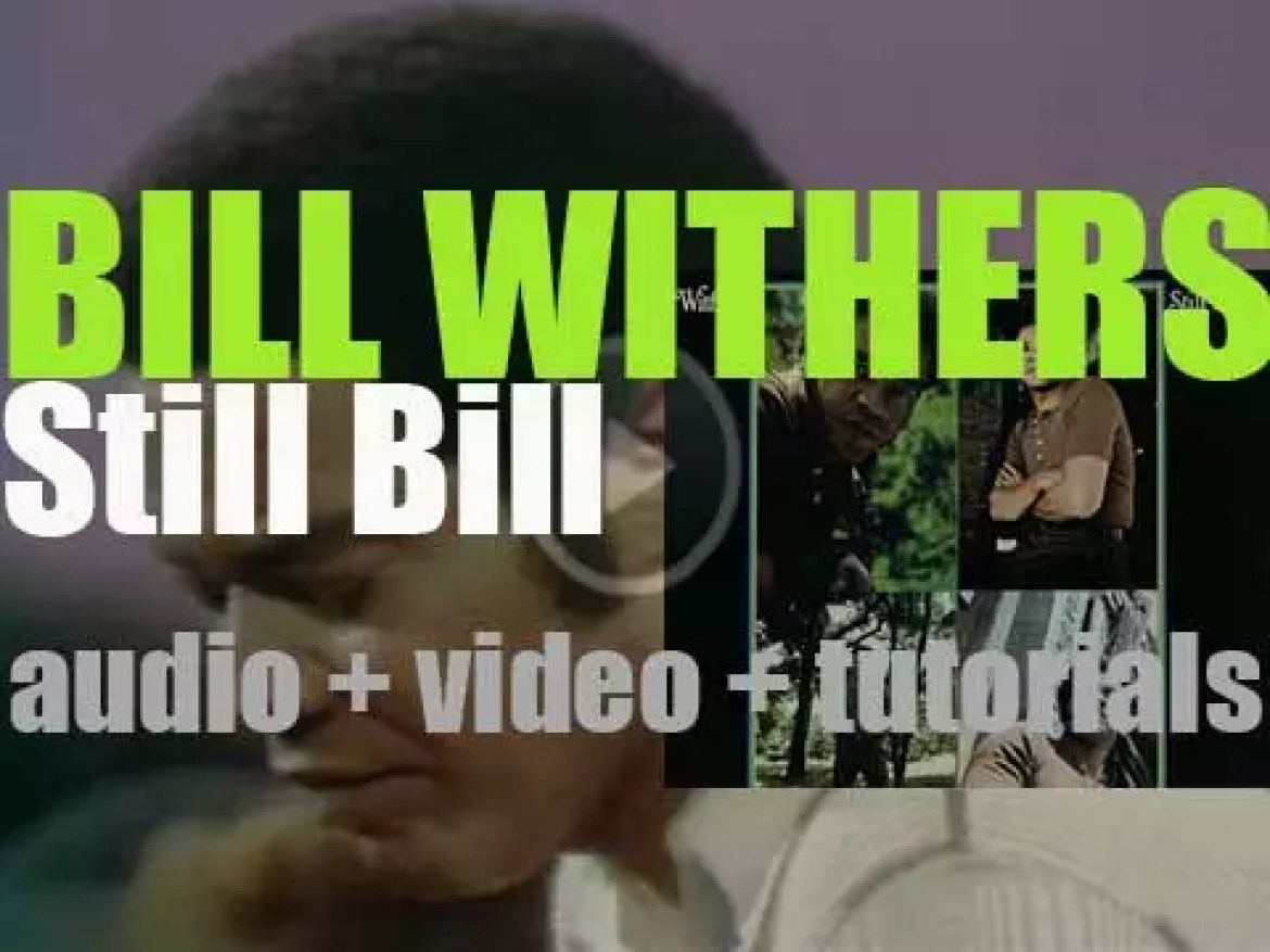 Bill Withers releases 'Still Bill' featuring 'Lean on Me' & 'Use Me' (1972)