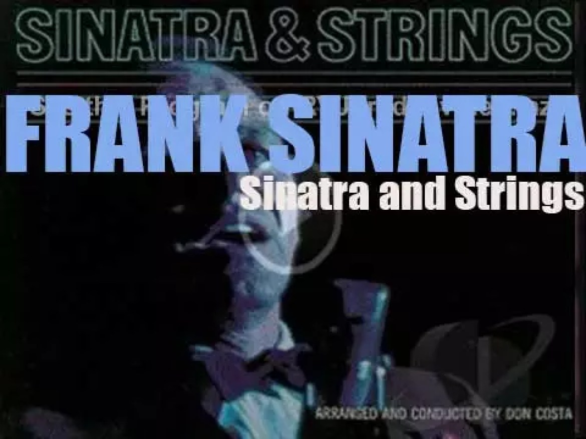 Frank Sinatra records for Reprise, 'Sinatra and Strings' arranged by Don Costa (1961)