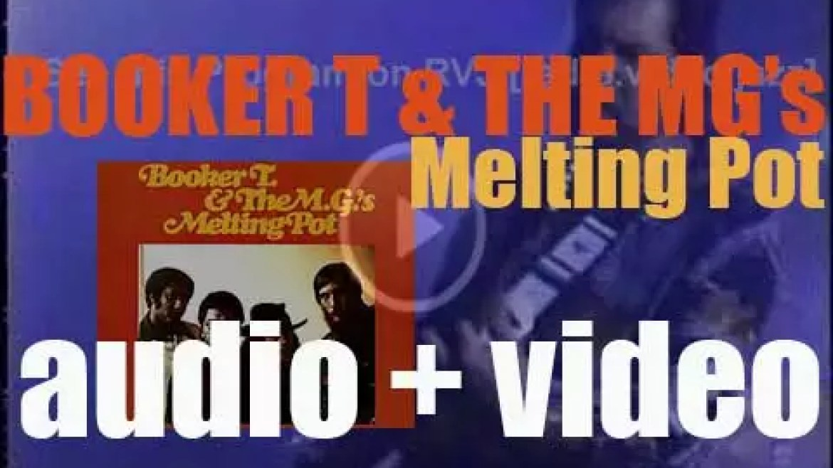 Stax Records publish 'Melting Pot,' an album by Booker T. & the MGs (1971)