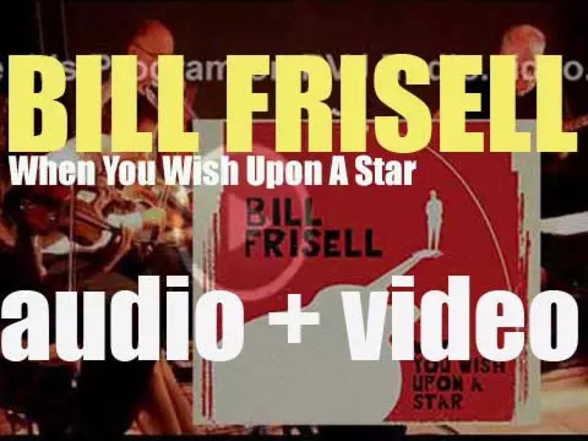 Bill Frisell releases his thirty fourth album : 'When You Wish Upon A Star' (2016)