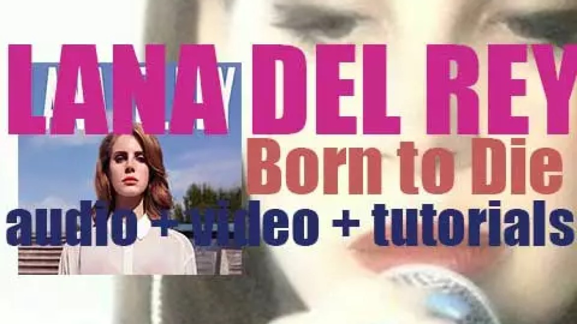 Lana Del Rey releases her second album : 'Born to Die' featuring 'Video Games' (2012)
