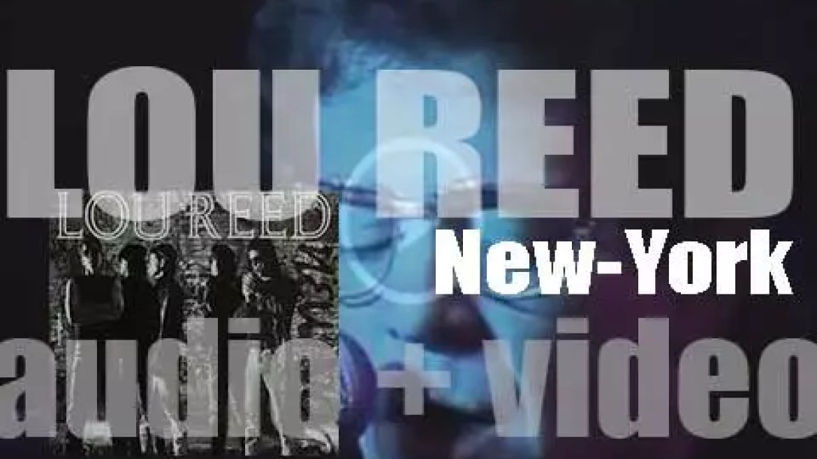 Lou Reed releases his fifteenth solo album : 'New York'  featuring 'Dirty Blvd.' (1989)