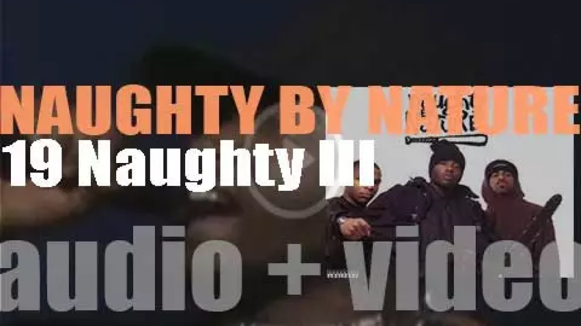 Naughty by Nature release '19 Naughty III' featuring 'Hip Hop Hooray' (1993)