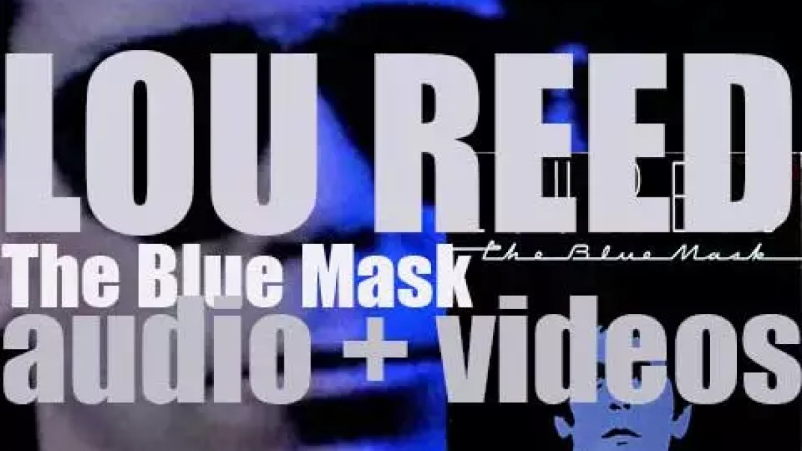 Lou Reed releases 'The Blue Mask,' his eleventh album (1982)