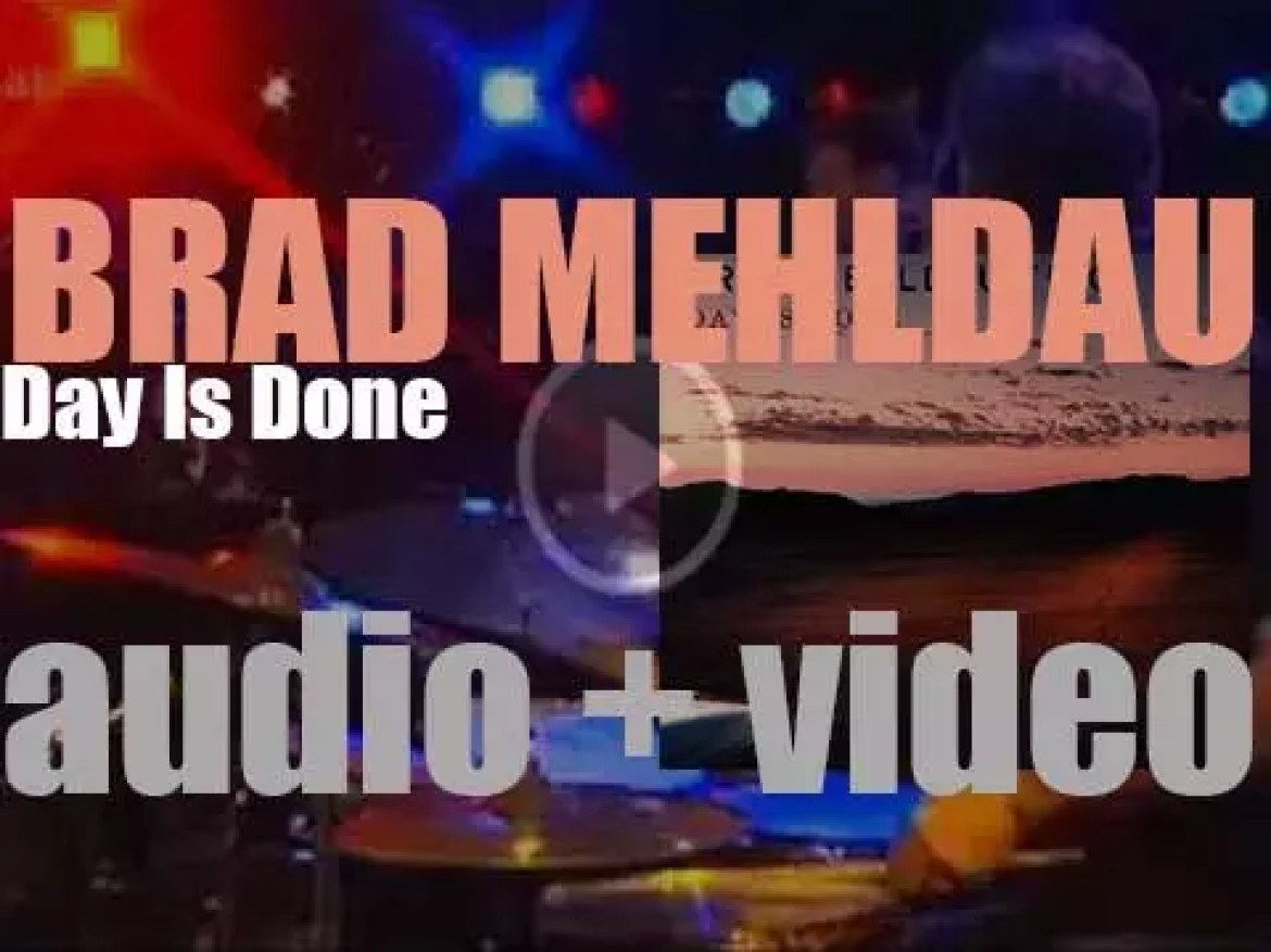 The Brad Mehldau Trio with Jeff Ballard on drums records 'Day Is Done' (2005)