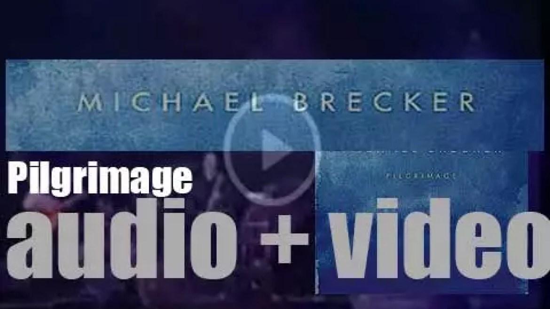 Heads publish Michael Brecker's final album : 'Pilgrimage' recorded with Pat Metheny, Herbie Hancock et al (2007)