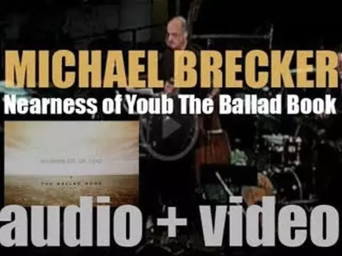 Michael Brecker releases his seventh album 'Nearness of You: The Ballad Book' recorded  with Herbie Hancock and Pat Metheny (2001)