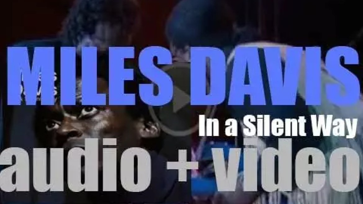 Columbia publish Miles Davis' 'In a Silent Way' recorded with Wayne Shorter, John McLaughlin, Chick Corea, Herbie Hancock, Joe Zawinul, Dave Holland and Tony Williams (1969)
