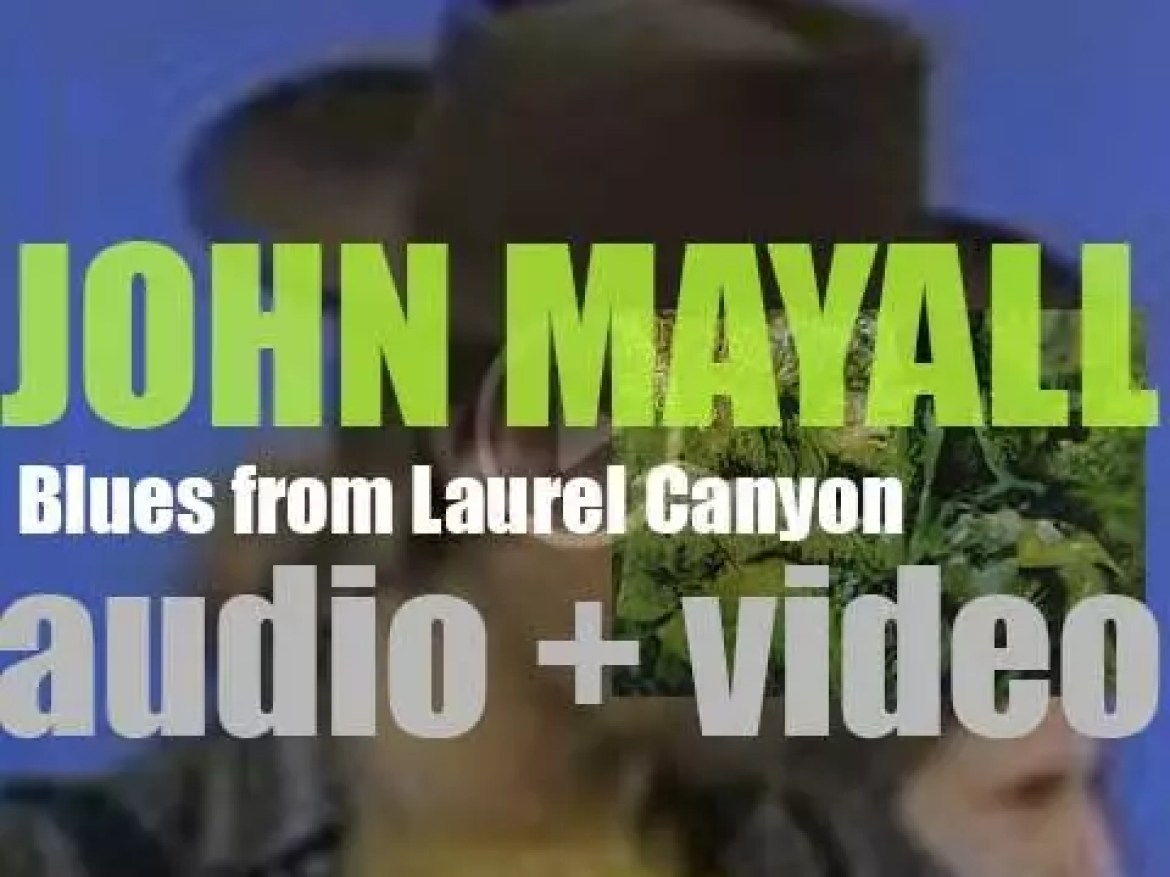 John Mayall finishes the recording of 'Blues from Laurel Canyon,' his first after the breakup of  the Bluesbreakers (1968)