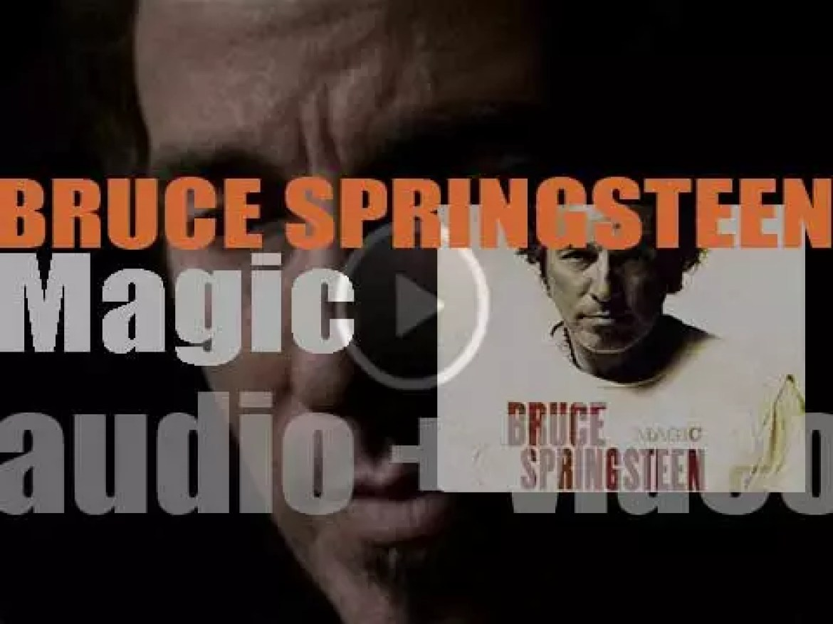 Bruce Springsteen releases his fifteenth album : 'Magic' featuring 'Radio Nowhere' (2007)