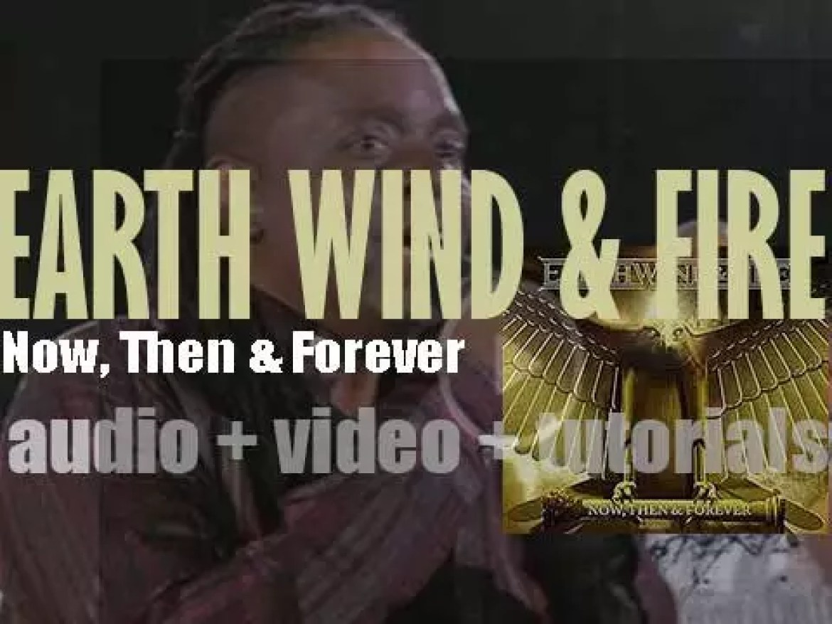 Sony Legacy publish Earth, Wind & Fire's twentieth album : 'Now, Then & Forever' (2013)