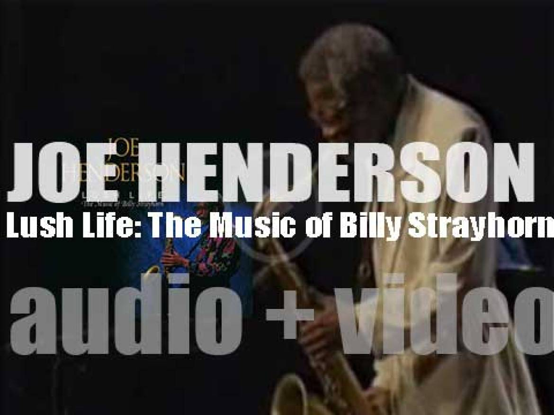 Joe Henderson records 'Lush Life: The Music of Billy Strayhorn' with Wynton Marsalis, Christian Mcbride et al (1991)