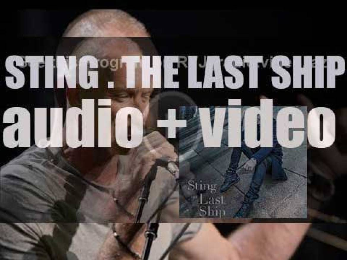 Sting releases his eleventh album : 'The Last Ship' based on his eponymous musical to be premiered the following year (2013)