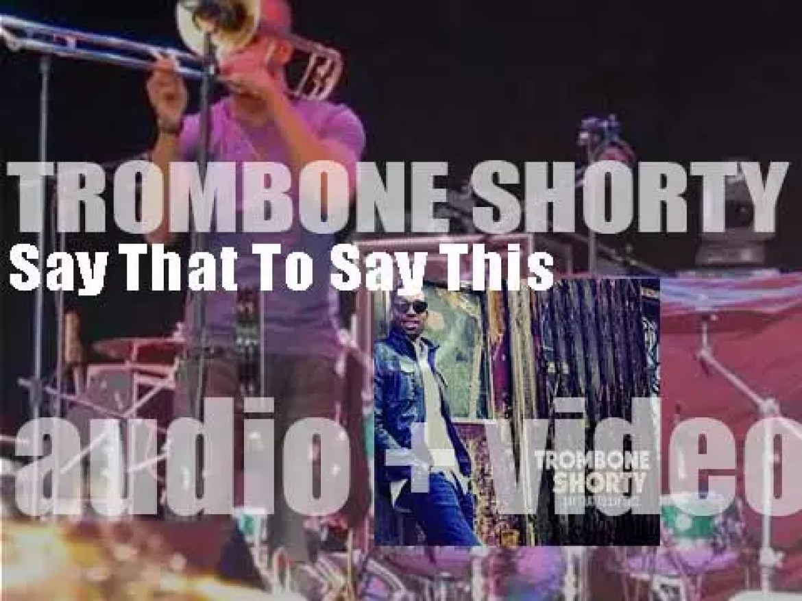 Trombone Shorty releases his ninth album : 'Say That To Say This' produced by Raphael Saadiq (2013)