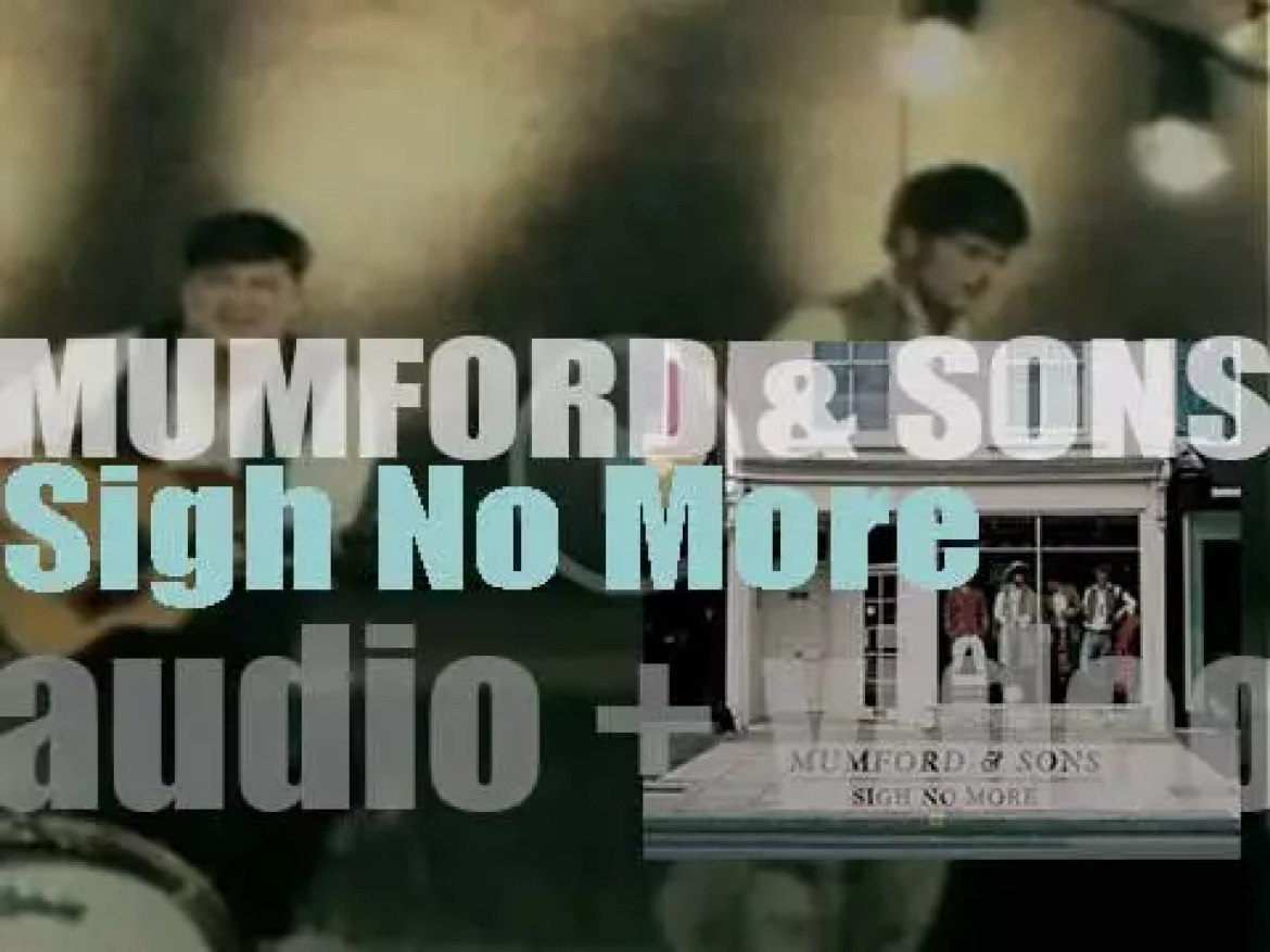 Mumford & Sons release their debut  album : 'Sigh No More' featuring 'Little Lion Man' and 'The Cave' (2009)