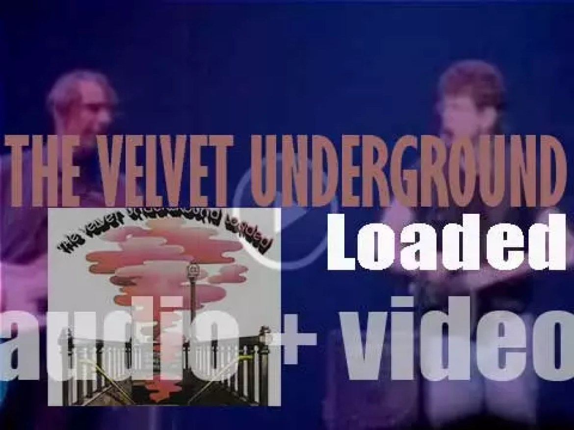 The Velvet Underground release their fourth album : 'Loaded' featuring 'Sweet Jane' and 'Rock & Roll' (1970)