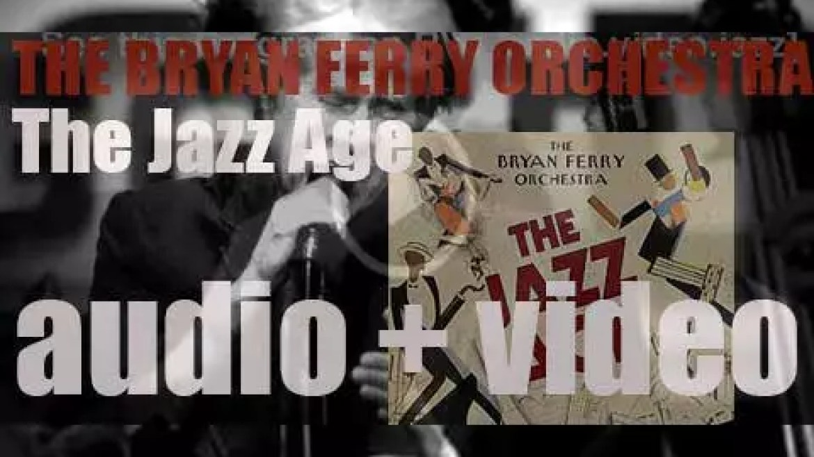Bryan Ferry releases 'The Jazz Age,' an album recorded with the Bryan Ferry Orchestra (2012)